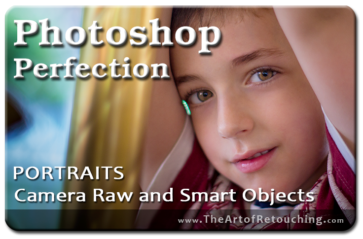 Photoshop Perfection - Portraits, Camera Raw, and Smart Objects Video Tutorial
